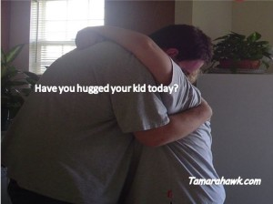 have you hugged your kid today